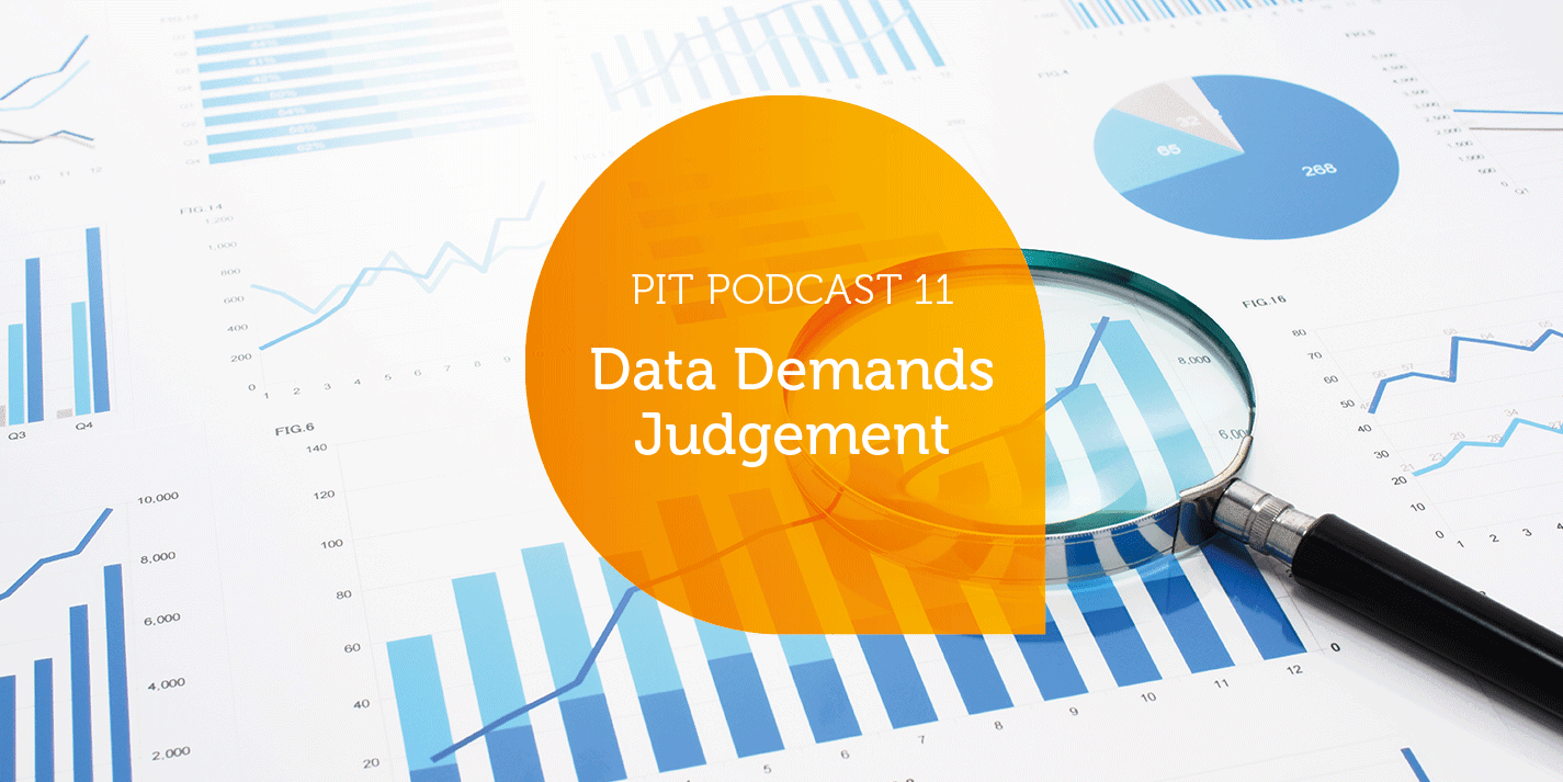 Pit Podcast 11 - Data Demands Judgement