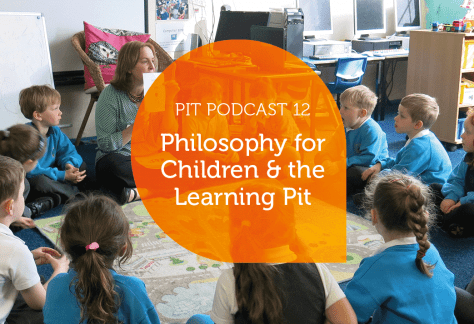 Pit Podcast 12 - Philosophy for Children & the Learning Pit